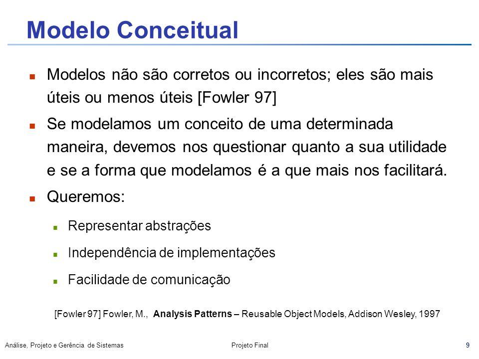 Modelo Conceitual Modelos não são corretos ou incorretos; eles são mais úteis ou menos úteis [Fowler 97]